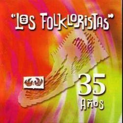 """Los Folkloristas """"35 Anos"""""""